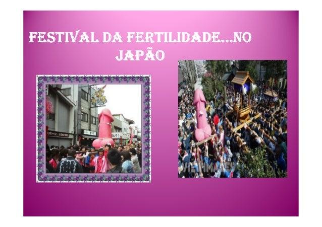 FESTIVAL DA FERTILIDADE...NOFESTIVAL DA FERTILIDADE...NOFESTIVAL DA FERTILIDADE...NOFESTIVAL DA FERTILIDADE...NO JAPÃOJAPÃ...