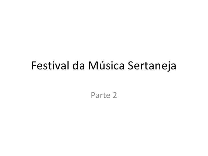 Festival da Música Sertaneja           Parte 2