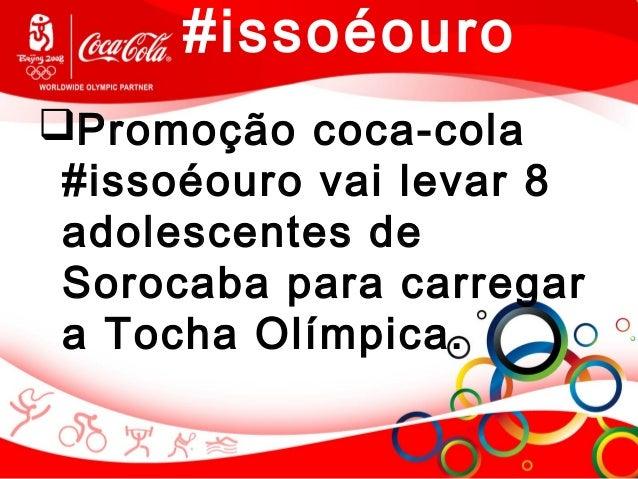 #issoéouro Promoção coca-cola #issoéouro vai levar 8 adolescentes de Sorocaba para carregar a Tocha Olímpica.