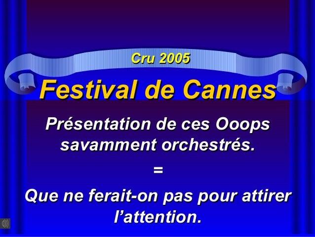 Festival de CannesFestival de Cannes Présentation de ces OoopsPrésentation de ces Ooops savamment orchestrés.savamment orc...
