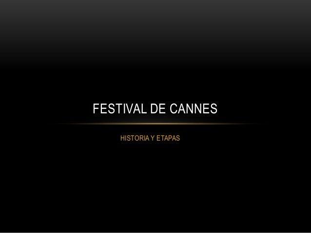 HISTORIA Y ETAPASFESTIVAL DE CANNES