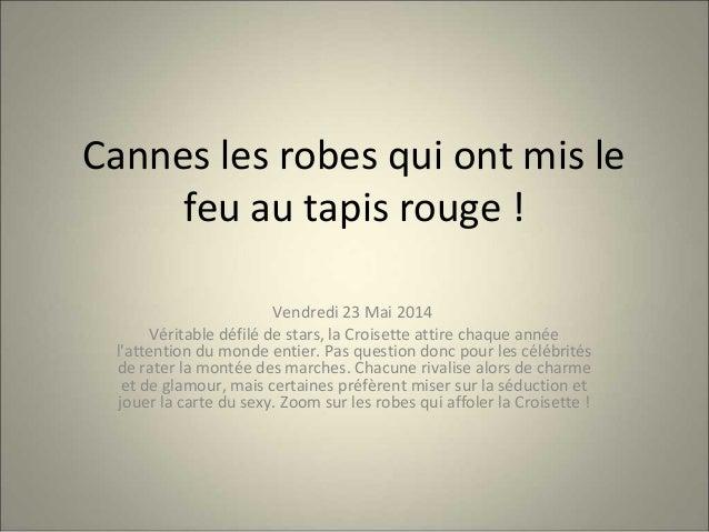 Cannes les robes qui ont mis le feu au tapis rouge ! Vendredi 23 Mai 2014 Véritable défilé de stars, la Croisette attire c...