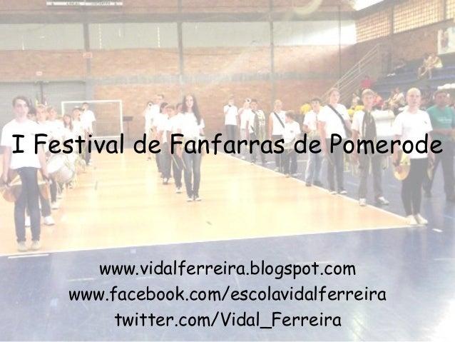 I Festival de Fanfarras de Pomerode       www.vidalferreira.blogspot.com    www.facebook.com/escolavidalferreira         t...