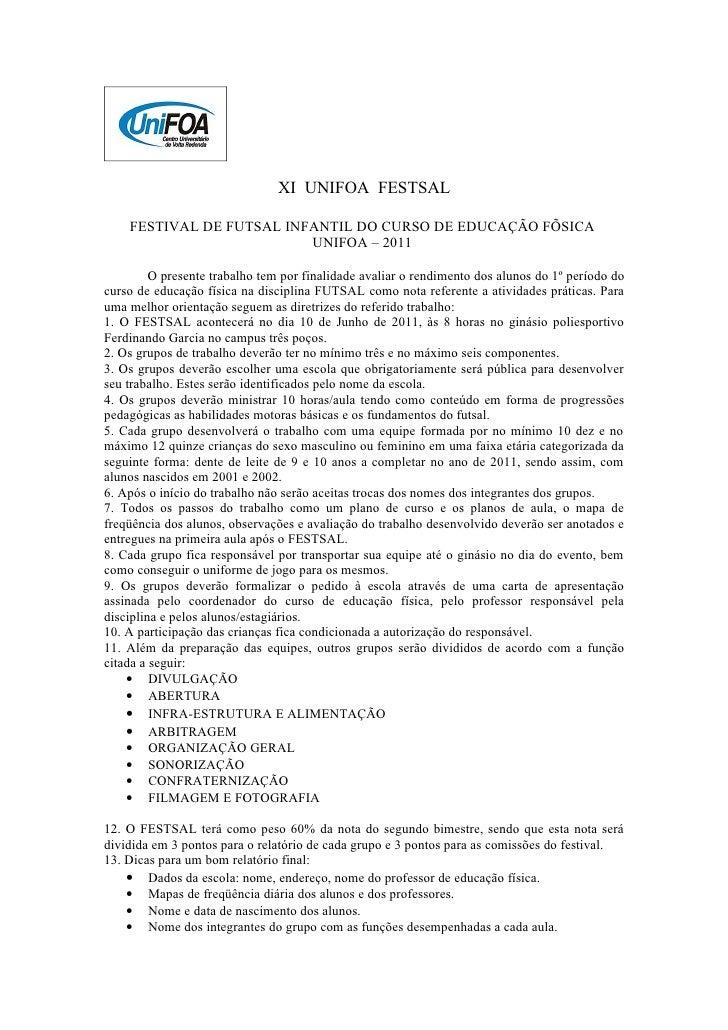 XI UNIFOA FESTSAL    FESTIVAL DE FUTSAL INFANTIL DO CURSO DE EDUCAÇÃO FÍSICA                          UNIFOA – 2011       ...