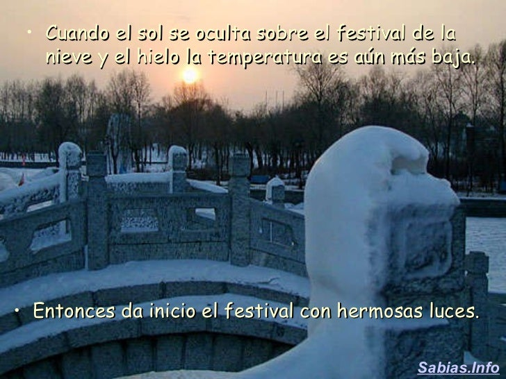 <ul><li>Cuando el sol se oculta sobre el festival de la nieve y el hielo la temperatura es aún más baja. </li></ul><ul><li...