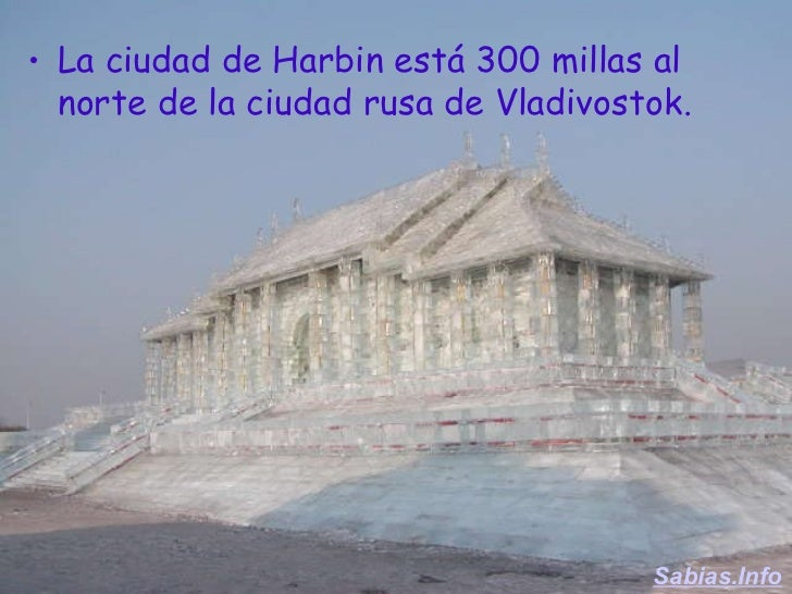 <ul><li>La ciudad de Harbin está 300 millas al norte de la ciudad rusa de Vladivostok. </li></ul>Sabias.Info