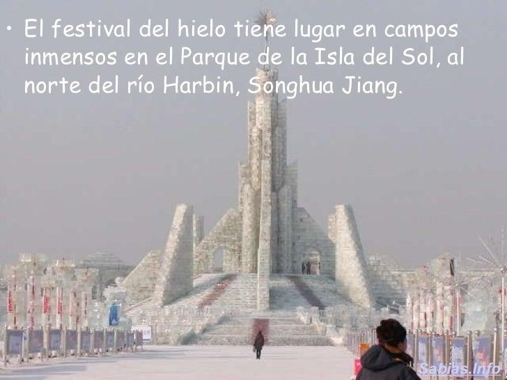 <ul><li>El festival del hielo tiene lugar en campos inmensos en el Parque de la Isla del Sol, al norte del río Harbin, Son...