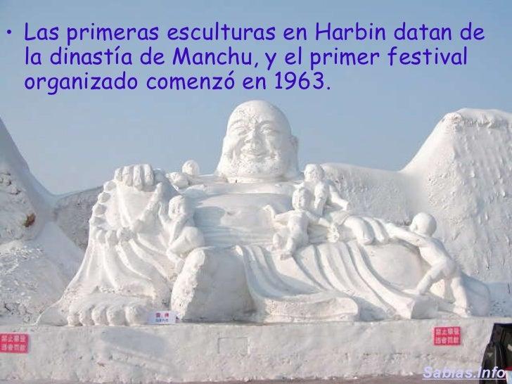<ul><li>Las primeras esculturas en Harbin datan de la dinastía de Manchu, y el primer festival organizado comenzó en 1963....