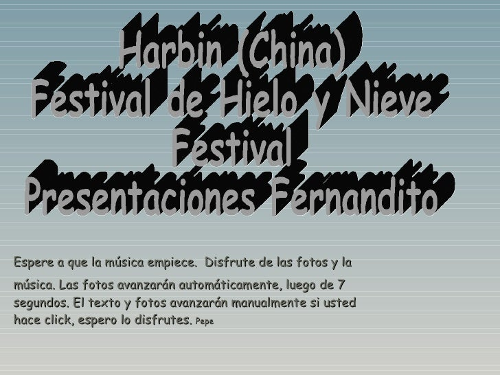 Harbin (China) Festival de Hielo y Nieve Festival  Presentaciones Fernandito Espere a que la música empiece.  Disfrute de ...