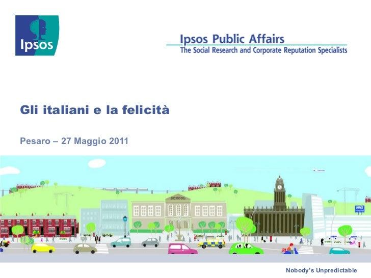 Gli italiani e la felicità Pesaro – 27 Maggio 2011