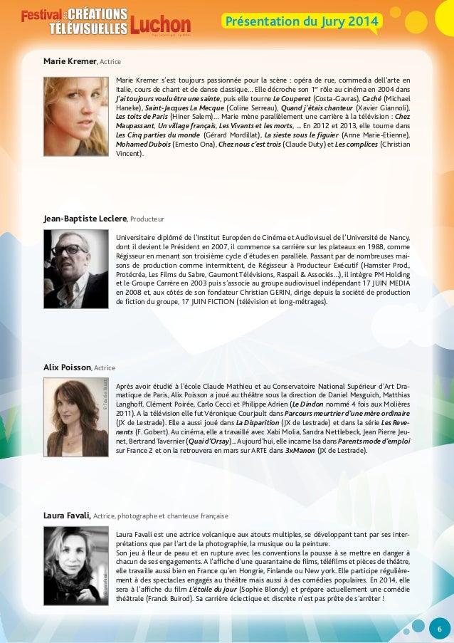 Présentation du Jury 2014 Marie Kremer, Actrice Marie Kremer s'est toujours passionnée pour la scène : opéra de rue, comme...