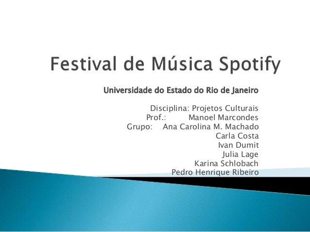 Universidade do Estado do Rio de Janeiro Disciplina: Projetos Culturais Prof.: Manoel Marcondes Grupo: Ana Carolina M. Mac...