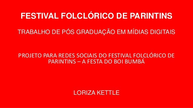 FESTIVAL FOLCLÓRICO DE PARINTINS TRABALHO DE PÓS GRADUAÇÃO EM MÍDIAS DIGITAIS PROJETO PARA REDES SOCIAIS DO FESTIVAL FOLCL...
