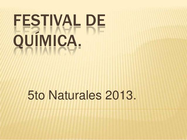FESTIVAL DE QUÍMICA. 5to Naturales 2013.