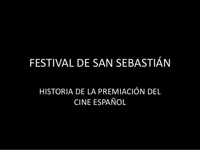 FESTIVAL DE SAN SEBASTIÁNHISTORIA DE LA PREMIACIÓN DELCINE ESPAÑOL
