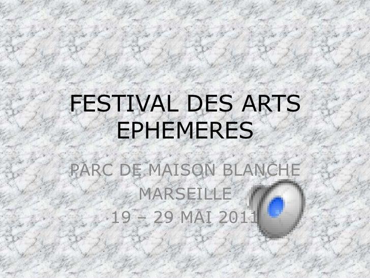 FESTIVAL DES ARTS EPHEMERES<br />PARC DE MAISON BLANCHE<br />MARSEILLE<br />19 – 29 MAI 2011<br />