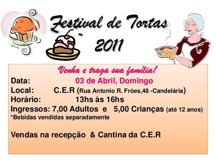 Festival de Tortas2011<br />Venha e traga sua família!<br />Data:03 de Abril, Domingo<br />Local:C.E.R (Rua Antonio R....