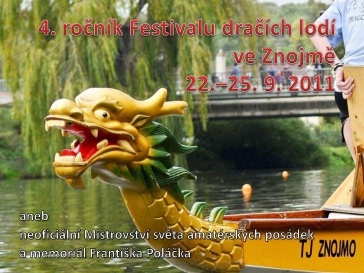 4. ročník Festivalu dračích lodí ve Znojmě22.–25. 9. 2011<br />aneb<br />neoficiální Mistrovství světa amatérských posádek...
