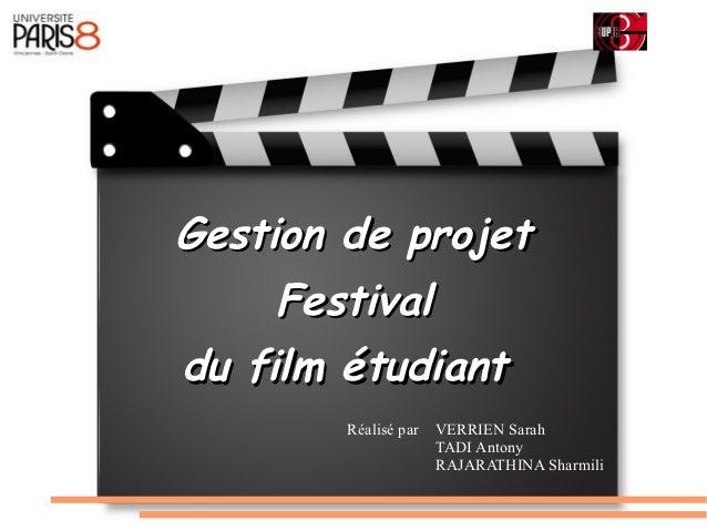 Gestion de projet     Festivaldu film étudiant        Réalisé par   VERRIEN Sarah                      TADI Antony        ...
