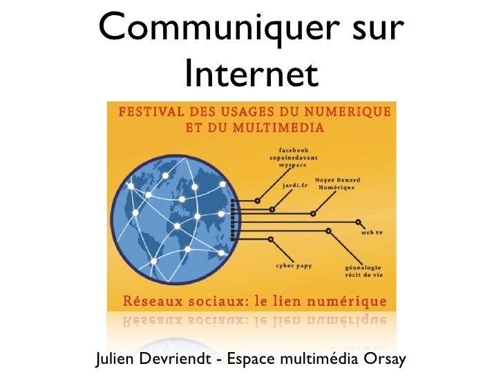 Communiquer sur    Internet     Julien Devriendt - Espace multimédia Orsay