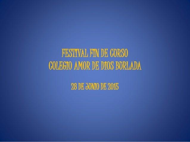 FESTIVAL FIN DE CURSO COLEGIO AMOR DE DIOS BURLADA 28 DE JUNIO DE 2015
