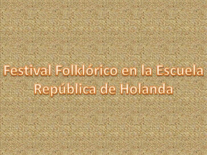 Festival Folklórico en la Escuela<br />República de Holanda<br />