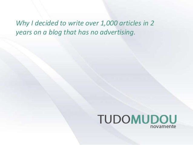 Why I decided to write over 1,000 articles in 2 years on a blog that has no advertising.