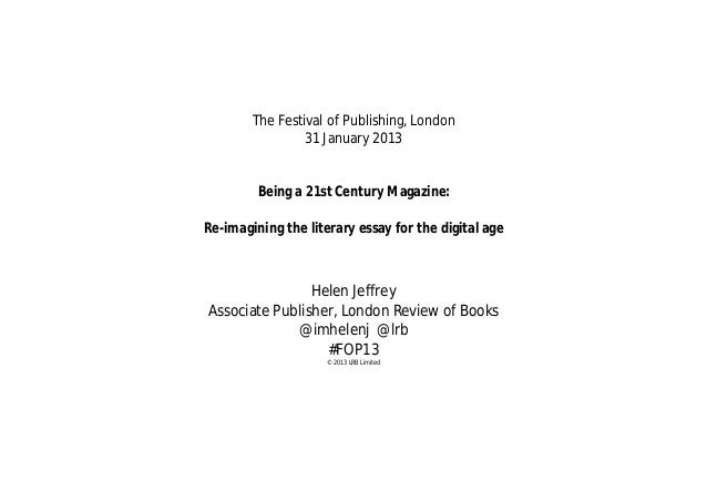 The Festival of Publishing, London                 31 January 2013         Being a 21st Century Magazine:Re-imagining the ...
