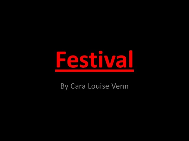 Festival<br />By Cara Louise Venn<br />