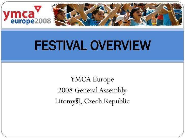 YMCA Europe 2008 General Assembly Litomy š l, Czech Republic FESTIVAL OVERVIEW