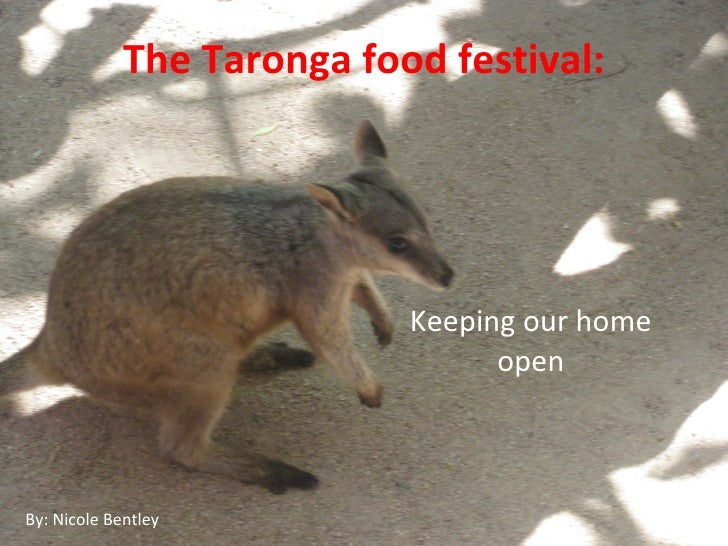 The Taronga food festival: Keeping our home open By: Nicole Bentley