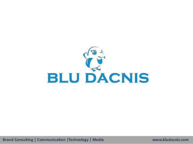 Brand Consulting | Communication |Technology | Media Media Brand Consulting | Communication |Technology |  www.bludacnis.c...