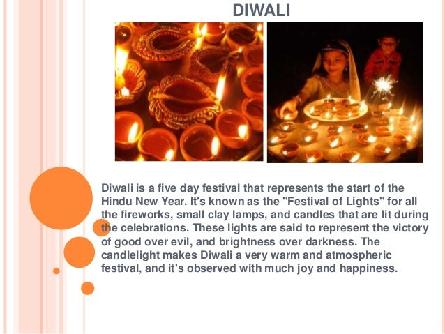 "DIWALI  Diwali is a five day festival that represents the start of the Hindu New Year. It's known as the ""Festival of Ligh..."