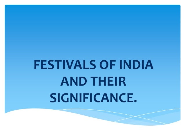 FESTIVALS OF INDIA    AND THEIR  SIGNIFICANCE.