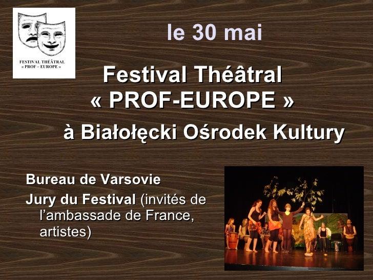 Festival Théâtral «PROF-EUROPE» <ul><li>Bureau de Varsovie </li></ul><ul><li>Jury du Festival  (invités de   l'ambassade...