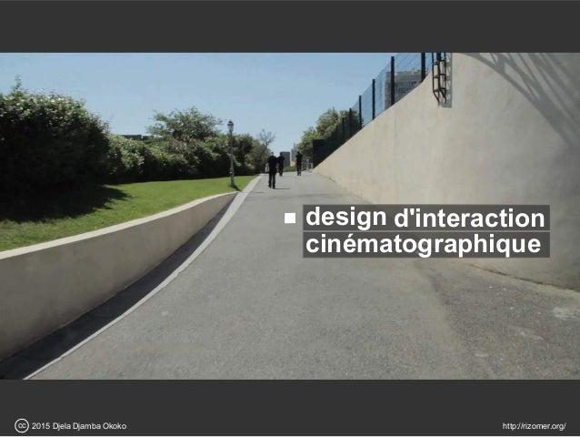 design d'interaction scinématographique 2015 Djela Djamba Okokocc http://rizomer.org/