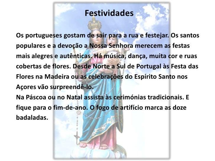 FestividadesOs portugueses gostam de sair para a rua e festejar. Os santospopulares e a devoção a Nossa Senhora merecem as...