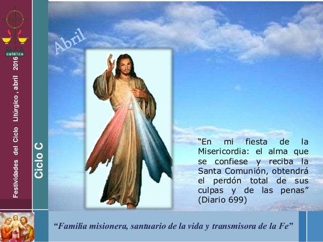 """""""Familia misionera, santuario de la vida y transmisora de la Fe"""" FestividadesdelCicloLitúrgico,abril2016 CicloC """"En mi fie..."""