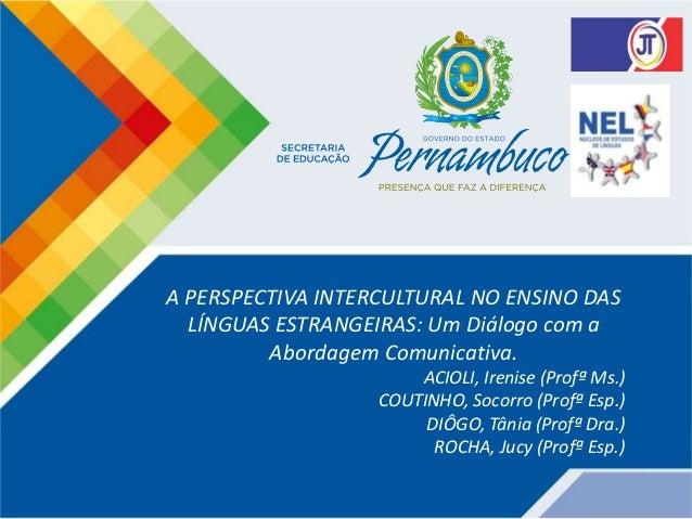 A PERSPECTIVA INTERCULTURAL NO ENSINO DAS LÍNGUAS ESTRANGEIRAS: Um Diálogo com a Abordagem Comunicativa. ACIOLI, Irenise (...