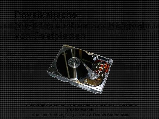 Physikalische Speichermedien am Beispiel von Festplatten Eine Projektarbeit im Rahmen des Schulfaches IT-Systeme (Digitalt...