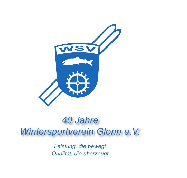 40 JahreWintersportverein Glonn e.V.           40 JahreWintersportverein Glonn e.V.       Leistung, die bewegt       Quali...