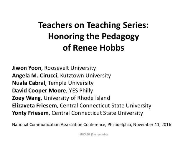 Teachers on Teaching Series: Honoring the Pedagogy of Renee Hobbs Jiwon Yoon, Roosevelt University Angela M. Cirucci, Kutz...