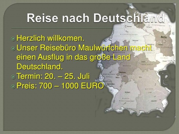 Reise nach Deutschland<br />Herzlich willkomen.<br />UnserReisebüroMaulwürfchenmachteinenAusflug in dasgroßeLand Deutschla...
