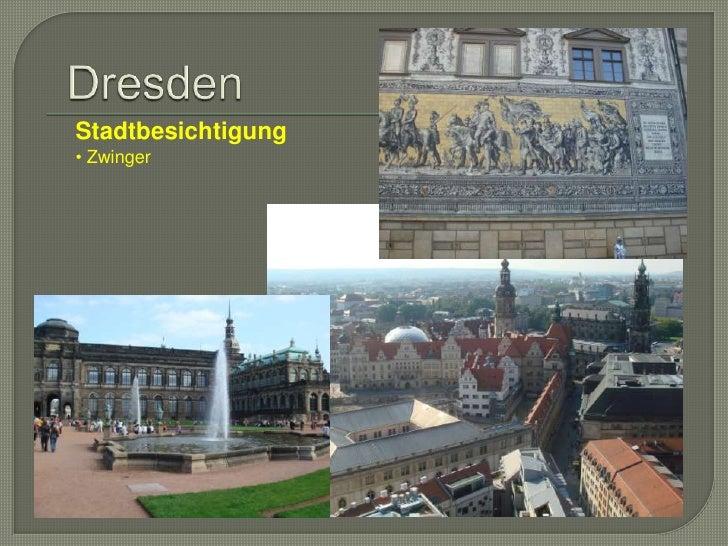 Dresden<br />Stadtbesichtigung<br /><ul><li> Zwinger</li></li></ul><li>FestungKönigstein<br />Die Festung Königstein ist e...