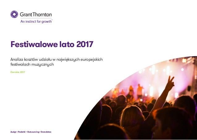 Festiwalowe lato 2017 Analiza kosztów udziału w największych europejskich festiwalach muzycznych Czerwiec 2017 Audyt • Pod...
