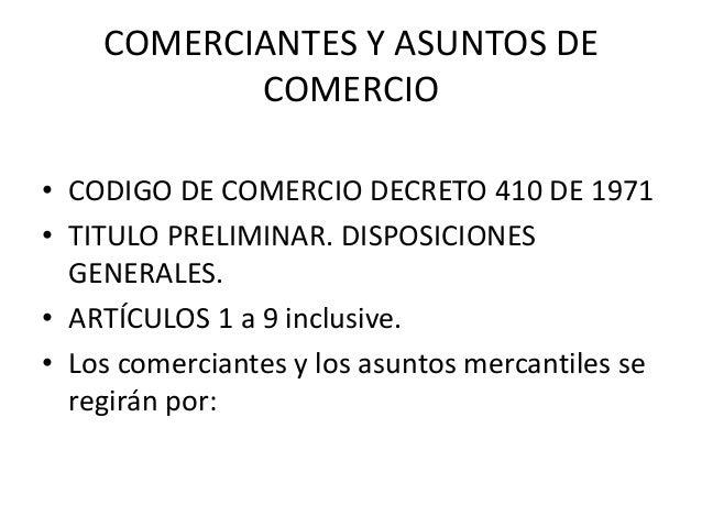COMERCIANTES Y ASUNTOS DE COMERCIO • CODIGO DE COMERCIO DECRETO 410 DE 1971 • TITULO PRELIMINAR. DISPOSICIONES GENERALES. ...