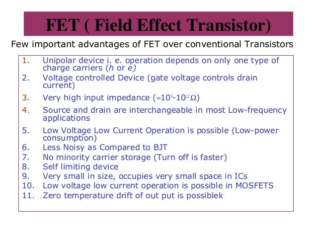 FET ( Field Effect Transistor) 1. Unipolar device i. e. operation depends on only one type of charge carriers (h or e) 2. ...