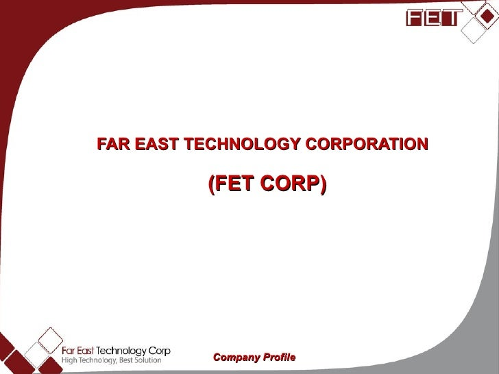 FAR EAST TECHNOLOGY CORPORATION  (FET CORP) High technology best solution Company Profile