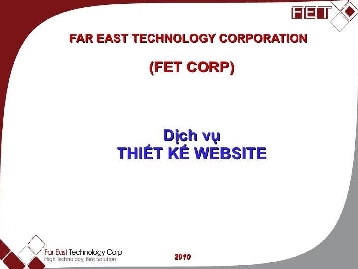 FAR EAST TECHNOLOGY CORPORATION  (FET CORP) Dịch vụ THIẾT KẾ WEBSITE 2010
