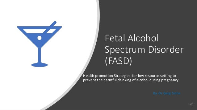 Fetal Alcohol Spectrum Disorder (FASD) Health promotion Strategies for low resource setting to prevent the harmful drinkin...